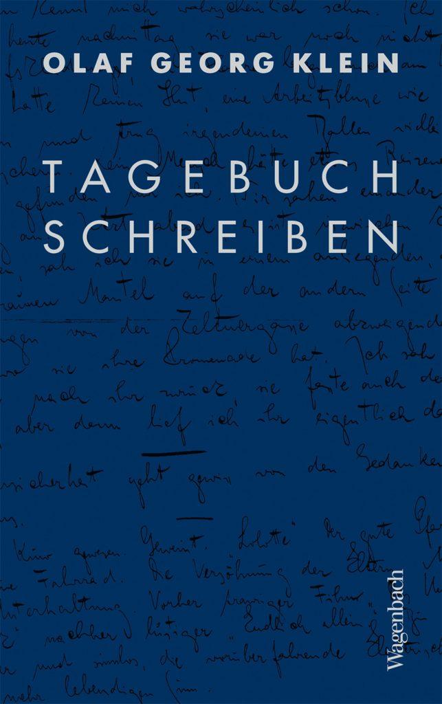 """Olaf Georg Klein, """"Tagebuchschreiben"""", 2018. Copyright: Verlag Klaus Wagenbach, Berlin2018"""