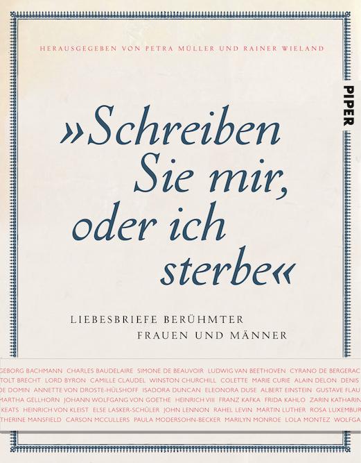 """""""Schreiben Sie mir, oder ich sterbe"""", hrsg. von Petra Müller und Rainer Wieland, Piper 2016, 42,-"""